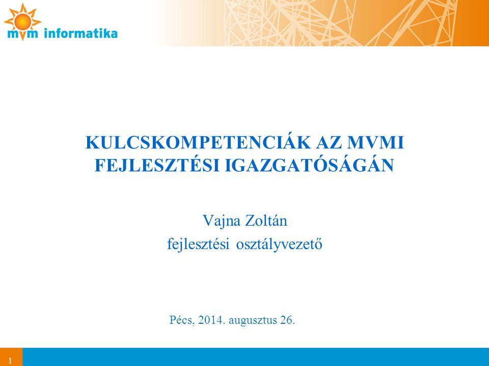 1 KULCSKOMPETENCIÁK AZ MVMI FEJLESZTÉSI IGAZGATÓSÁGÁN Vajna Zoltán fejlesztési osztályvezető Pécs, 2014. augusztus 26.
