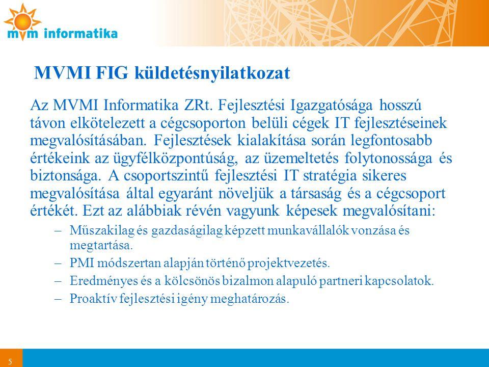 5 MVMI FIG küldetésnyilatkozat Az MVMI Informatika ZRt. Fejlesztési Igazgatósága hosszú távon elkötelezett a cégcsoporton belüli cégek IT fejlesztései
