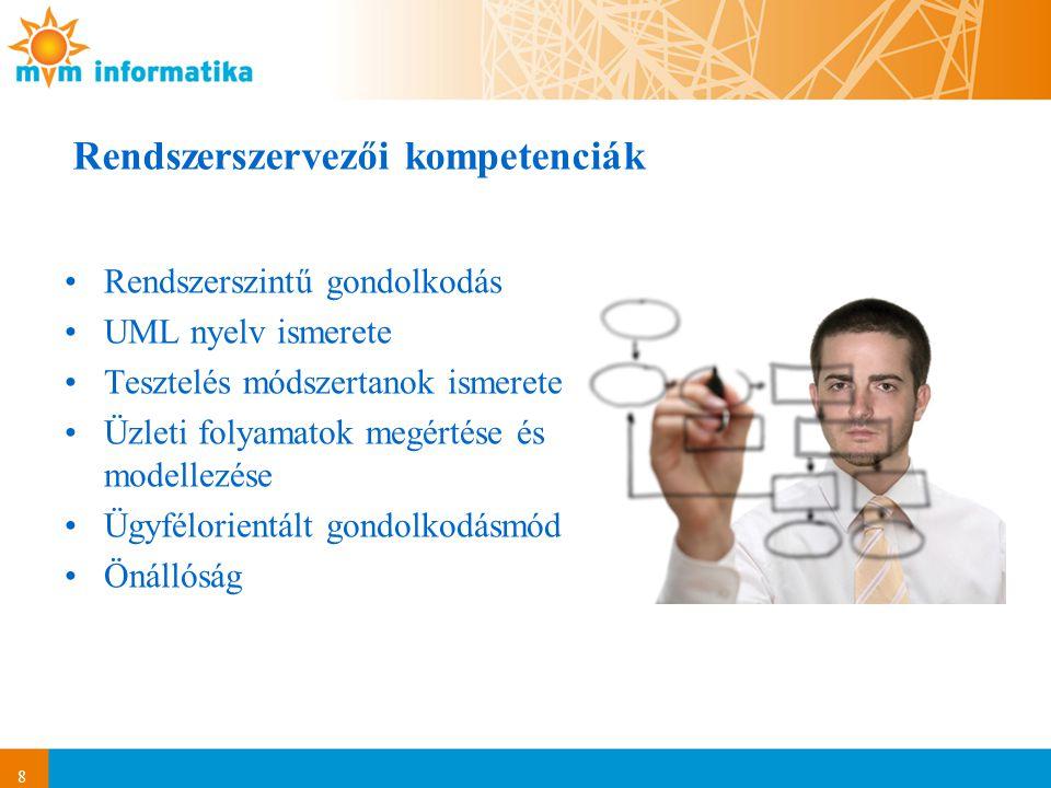 8 Rendszerszervezői kompetenciák Rendszerszintű gondolkodás UML nyelv ismerete Tesztelés módszertanok ismerete Üzleti folyamatok megértése és modellez