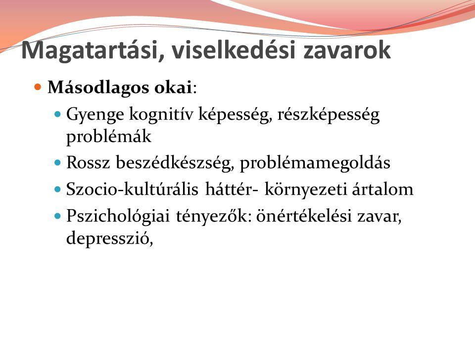Magatartási, viselkedési zavarok Másodlagos okai: Gyenge kognitív képesség, részképesség problémák Rossz beszédkészség, problémamegoldás Szocio-kultúr