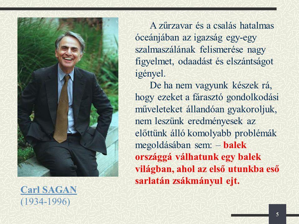 5 Carl SAGAN (1934-1996) A zűrzavar és a csalás hatalmas óceánjában az igazság egy-egy szalmaszálának felismerése nagy figyelmet, odaadást és elszántságot igényel.