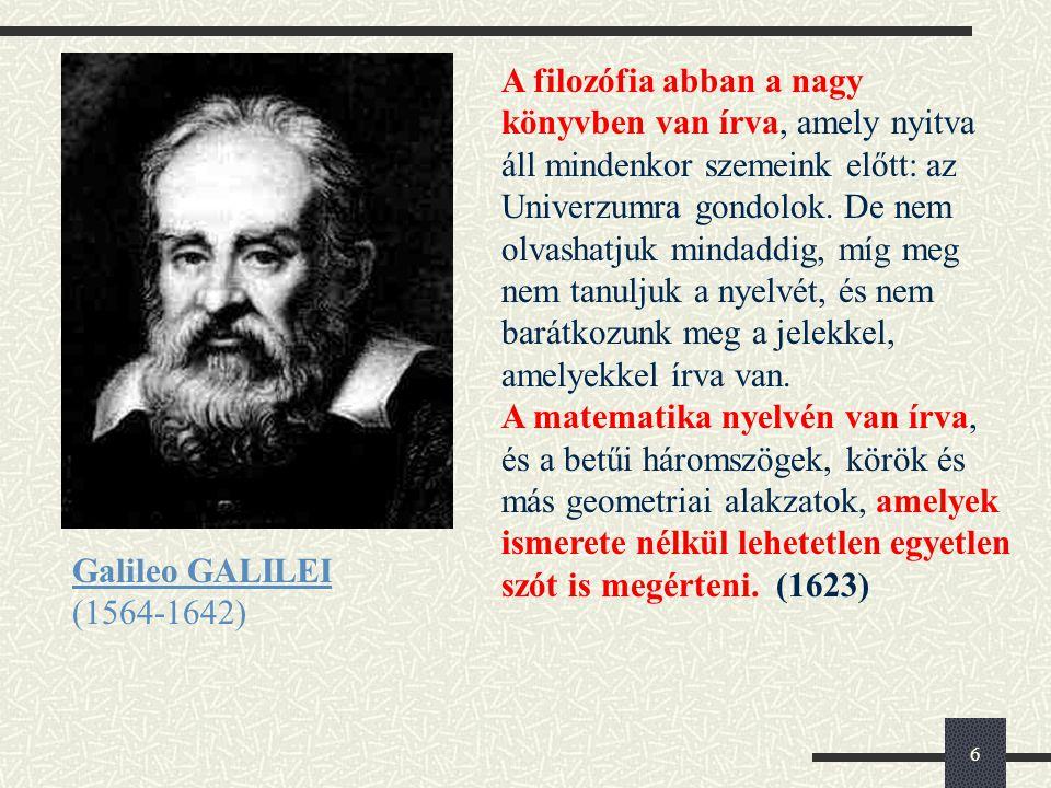 6 Galileo GALILEI (1564-1642) A filozófia abban a nagy könyvben van írva, amely nyitva áll mindenkor szemeink előtt: az Univerzumra gondolok.