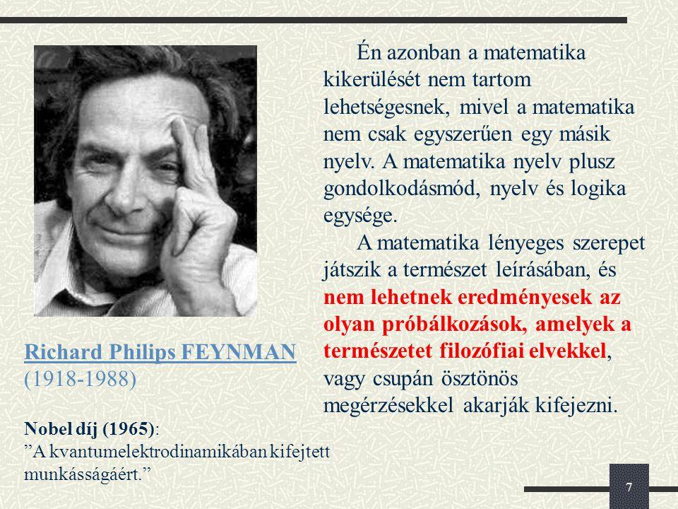 7 Richard Philips FEYNMAN (1918-1988) Én azonban a matematika kikerülését nem tartom lehetségesnek, mivel a matematika nem csak egyszerűen egy másik nyelv.