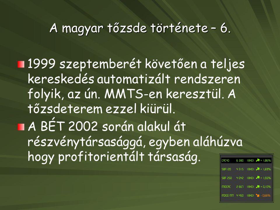 A magyar tőzsde története – 6. 1999 szeptemberét követően a teljes kereskedés automatizált rendszeren folyik, az ún. MMTS-en keresztül. A tőzsdeterem