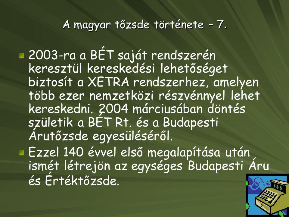 A magyar tőzsde története – 7. 2003-ra a BÉT saját rendszerén keresztül kereskedési lehetőséget biztosít a XETRA rendszerhez, amelyen több ezer nemzet