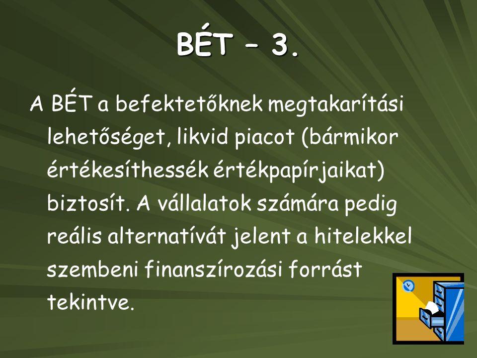 BÉT – 3. A BÉT a befektetőknek megtakarítási lehetőséget, likvid piacot (bármikor értékesíthessék értékpapírjaikat) biztosít. A vállalatok számára ped