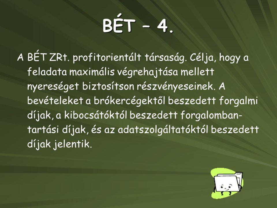 BÉT – 4. A BÉT ZRt. profitorientált társaság. Célja, hogy a feladata maximális végrehajtása mellett nyereséget biztosítson részvényeseinek. A bevétele