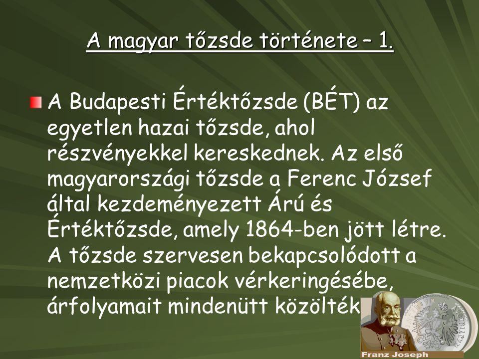 A magyar tőzsde története – 1. A Budapesti Értéktőzsde (BÉT) az egyetlen hazai tőzsde, ahol részvényekkel kereskednek. Az első magyarországi tőzsde a