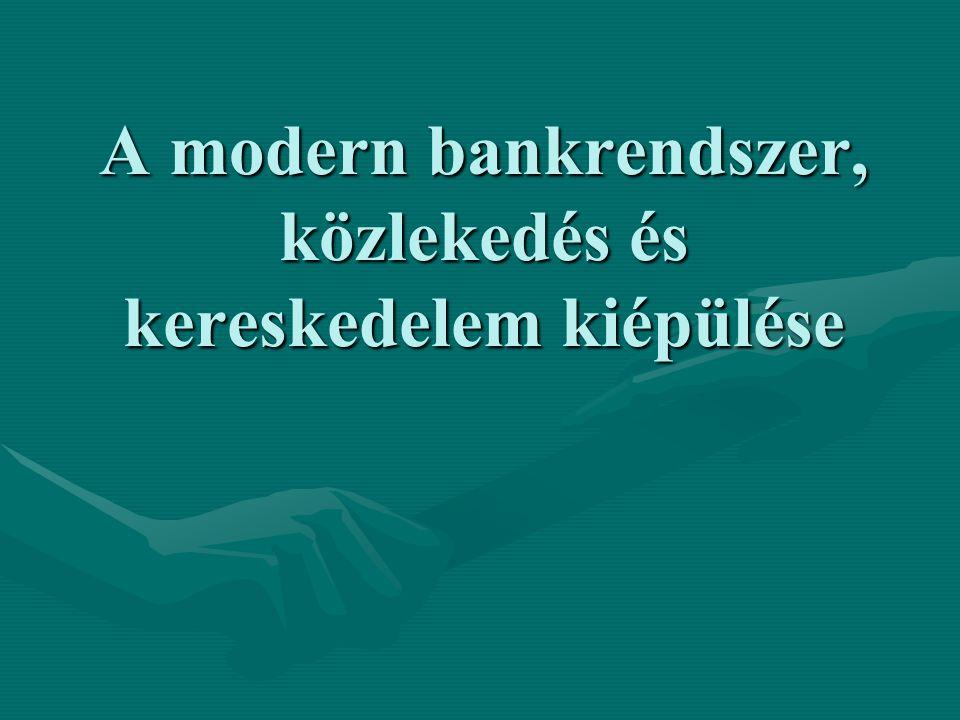 A modern bankrendszer, közlekedés és kereskedelem kiépülése