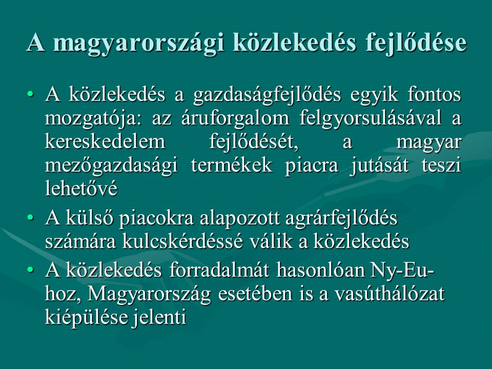 A magyarországi közlekedés fejlődése A közlekedés a gazdaságfejlődés egyik fontos mozgatója: az áruforgalom felgyorsulásával a kereskedelem fejlődését