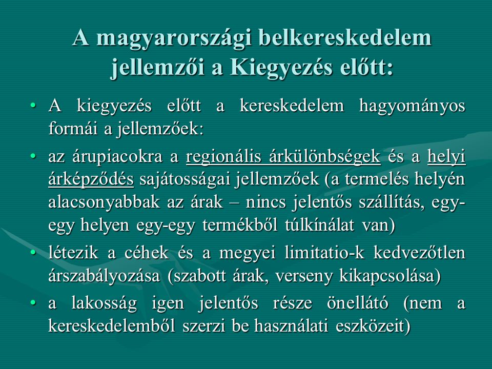 A magyarországi belkereskedelem jellemzői a Kiegyezés előtt: A kiegyezés előtt a kereskedelem hagyományos formái a jellemzőek:A kiegyezés előtt a kere