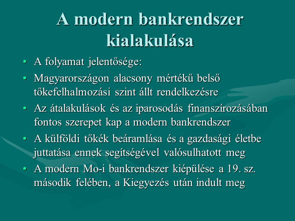A modern bankrendszer kialakulása A folyamat jelentősége:A folyamat jelentősége: Magyarországon alacsony mértékű belső tőkefelhalmozási szint állt ren