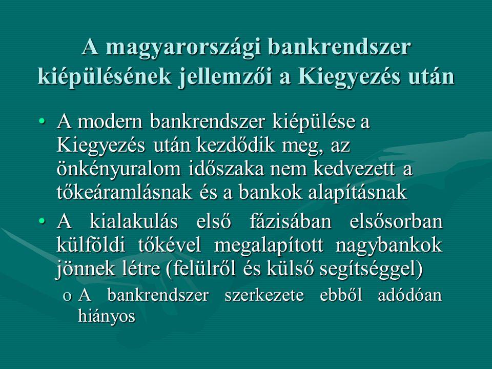 A magyarországi bankrendszer kiépülésének jellemzői a Kiegyezés után A modern bankrendszer kiépülése a Kiegyezés után kezdődik meg, az önkényuralom id