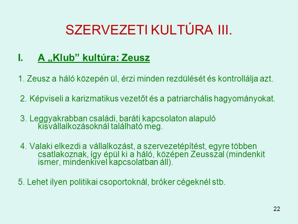 """22 SZERVEZETI KULTÚRA III. I.A """"Klub"""" kultúra: Zeusz 1. Zeusz a háló közepén ül, érzi minden rezdülését és kontrollálja azt. 2. Képviseli a karizmatik"""