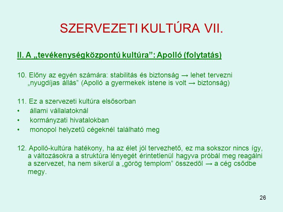 """26 SZERVEZETI KULTÚRA VII. II. A """"tevékenységközpontú kultúra"""": Apolló (folytatás) 10. Előny az egyén számára: stabilitás és biztonság → lehet tervezn"""