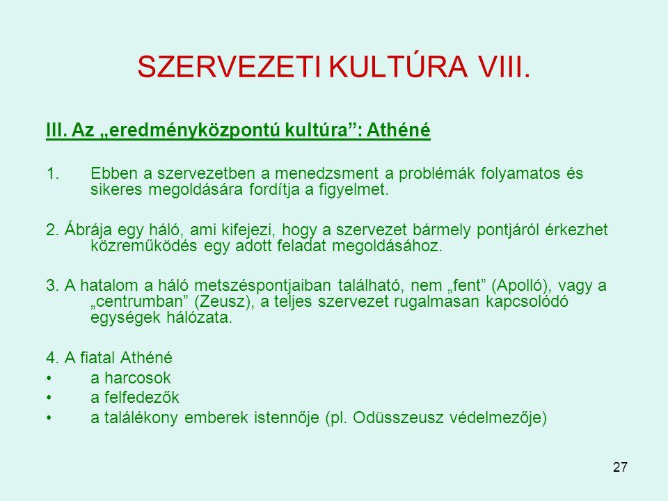 """27 SZERVEZETI KULTÚRA VIII. III. Az """"eredményközpontú kultúra"""": Athéné 1.Ebben a szervezetben a menedzsment a problémák folyamatos és sikeres megoldás"""