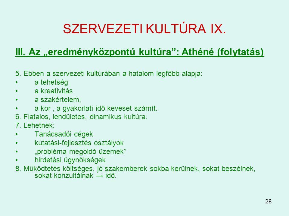 """28 SZERVEZETI KULTÚRA IX. III. Az """"eredményközpontú kultúra"""": Athéné (folytatás) 5. Ebben a szervezeti kultúrában a hatalom legfőbb alapja: a tehetség"""