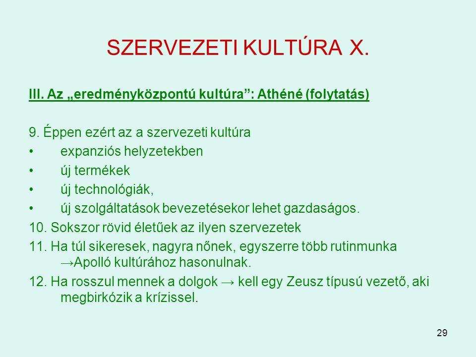 """29 SZERVEZETI KULTÚRA X. III. Az """"eredményközpontú kultúra"""": Athéné (folytatás) 9. Éppen ezért az a szervezeti kultúra expanziós helyzetekben új termé"""