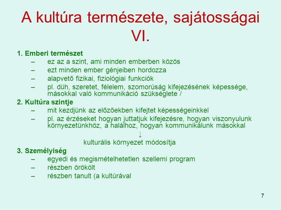 7 A kultúra természete, sajátosságai VI. 1. Emberi természet –ez az a szint, ami minden emberben közös –ezt minden ember génjeiben hordozza –alapvető