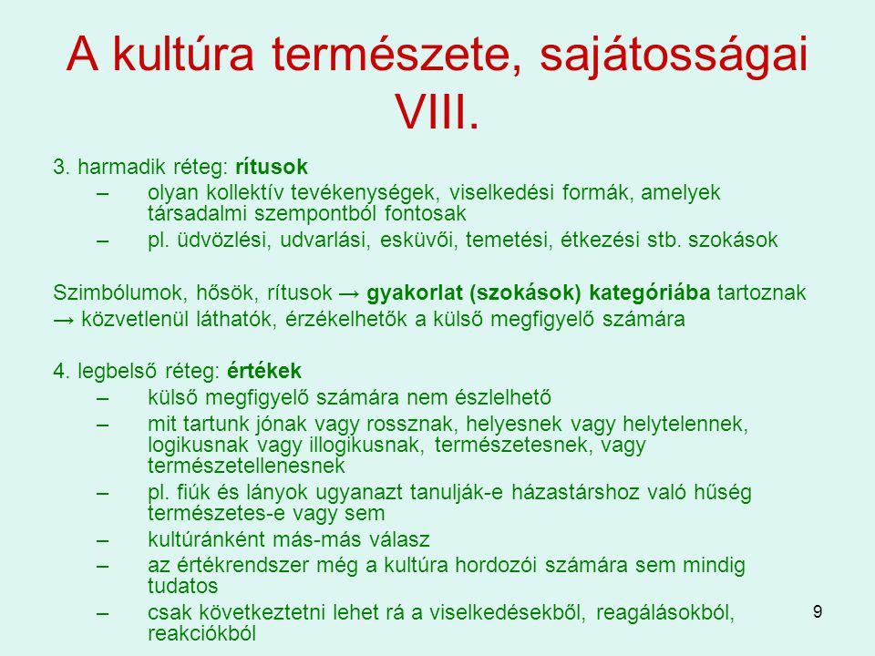 9 A kultúra természete, sajátosságai VIII. 3. harmadik réteg: rítusok –olyan kollektív tevékenységek, viselkedési formák, amelyek társadalmi szempontb