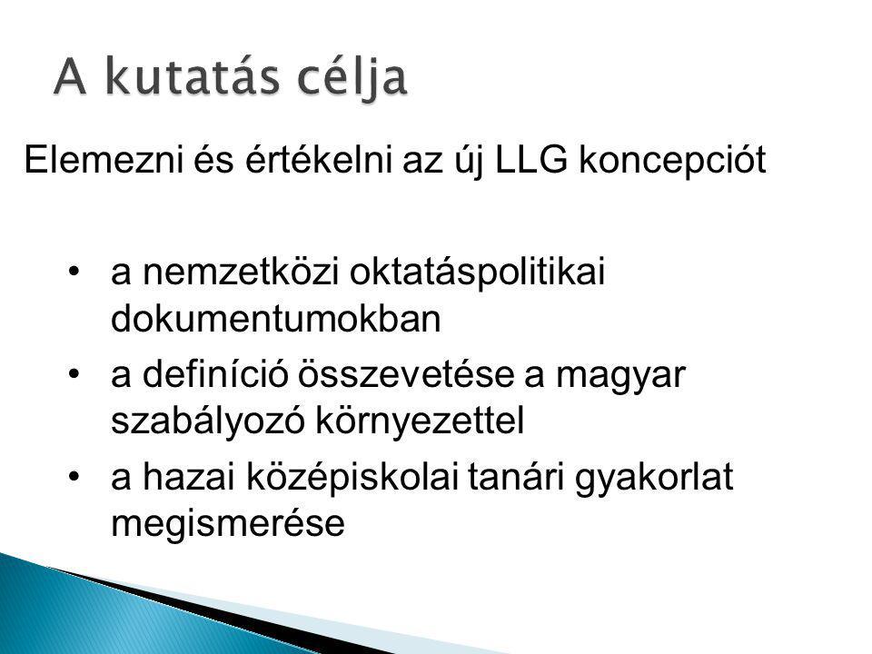 Elemezni és értékelni az új LLG koncepciót a nemzetközi oktatáspolitikai dokumentumokban a definíció összevetése a magyar szabályozó környezettel a hazai középiskolai tanári gyakorlat megismerése