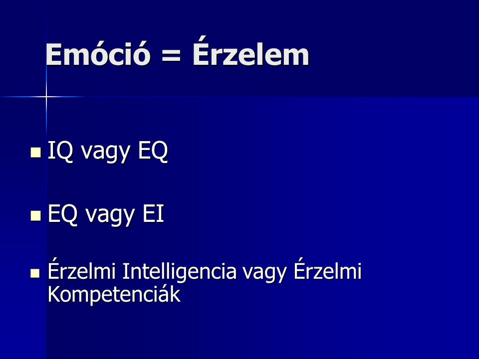 Emóció = Érzelem IQ vagy EQ IQ vagy EQ EQ vagy EI EQ vagy EI Érzelmi Intelligencia vagy Érzelmi Kompetenciák Érzelmi Intelligencia vagy Érzelmi Kompet