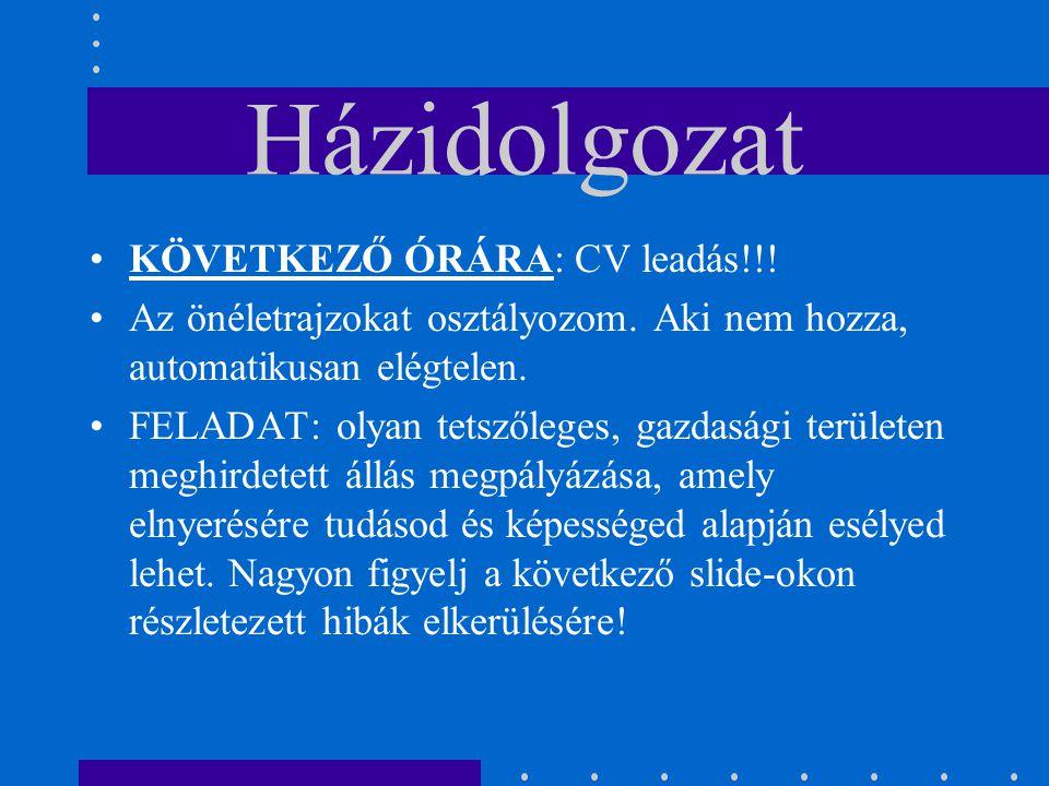 Házidolgozat KÖVETKEZŐ ÓRÁRA: CV leadás!!.Az önéletrajzokat osztályozom.