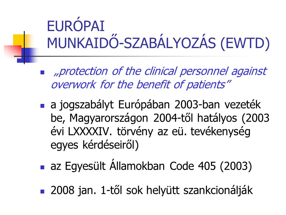 "EURÓPAI MUNKAIDŐ-SZABÁLYOZÁS (EWTD) ""protection of the clinical personnel against overwork for the benefit of patients"" a jogszabályt Európában 2003-b"