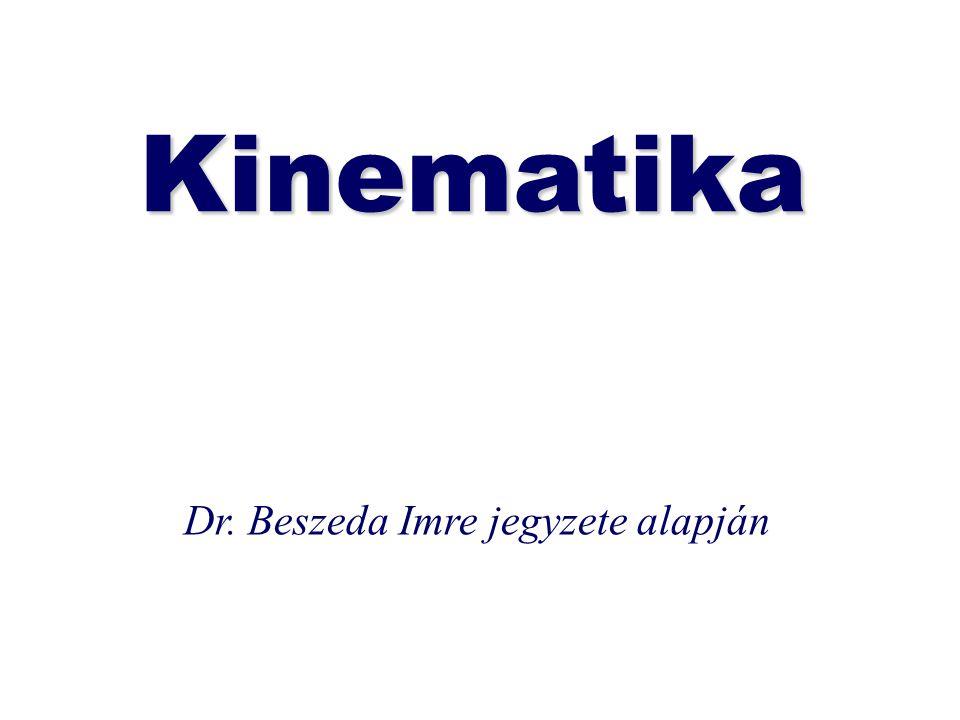 Kinematika Dr. Beszeda Imre jegyzete alapján