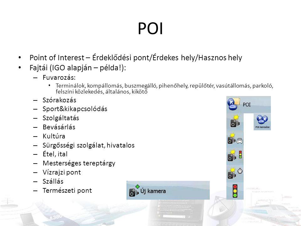POI Point of Interest – Érdeklődési pont/Érdekes hely/Hasznos hely Fajtái (IGO alapján – példa!): – Fuvarozás: Terminálok, kompállomás, buszmegálló, p