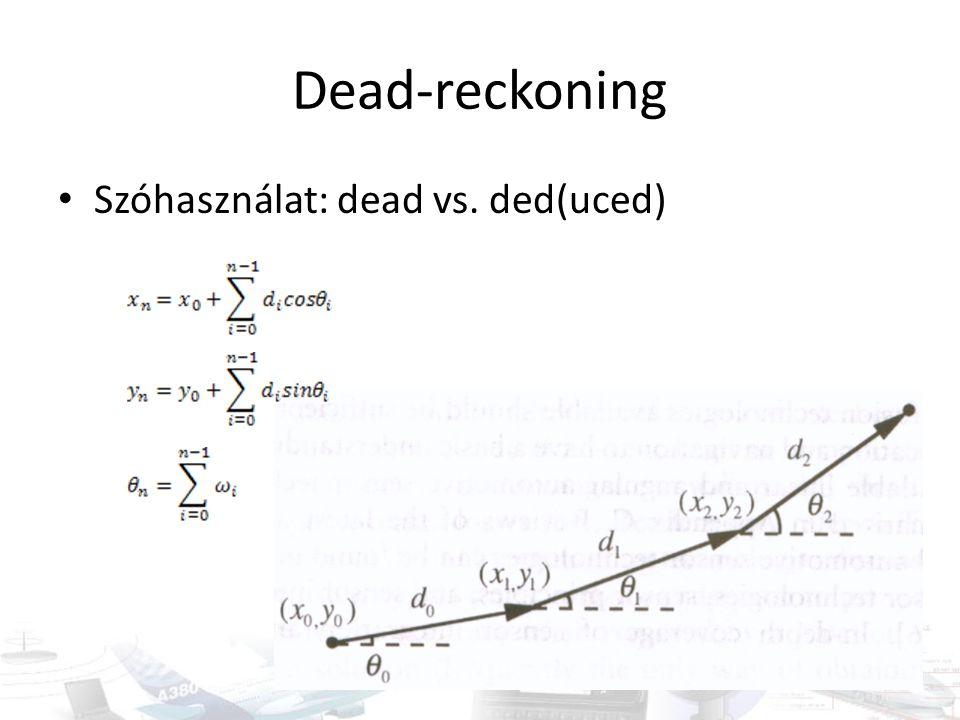 Dead-reckoning Szóhasználat: dead vs. ded(uced)