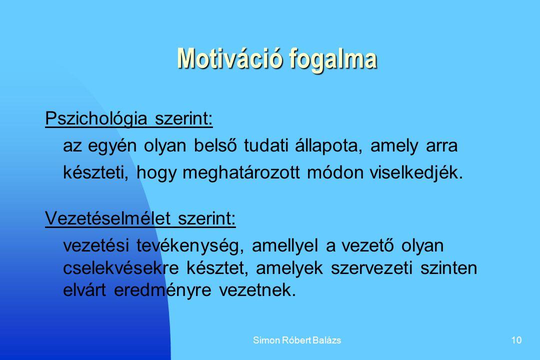 Simon Róbert Balázs10 Motiváció fogalma Motiváció fogalma Pszichológia szerint: az egyén olyan belső tudati állapota, amely arra készteti, hogy meghat