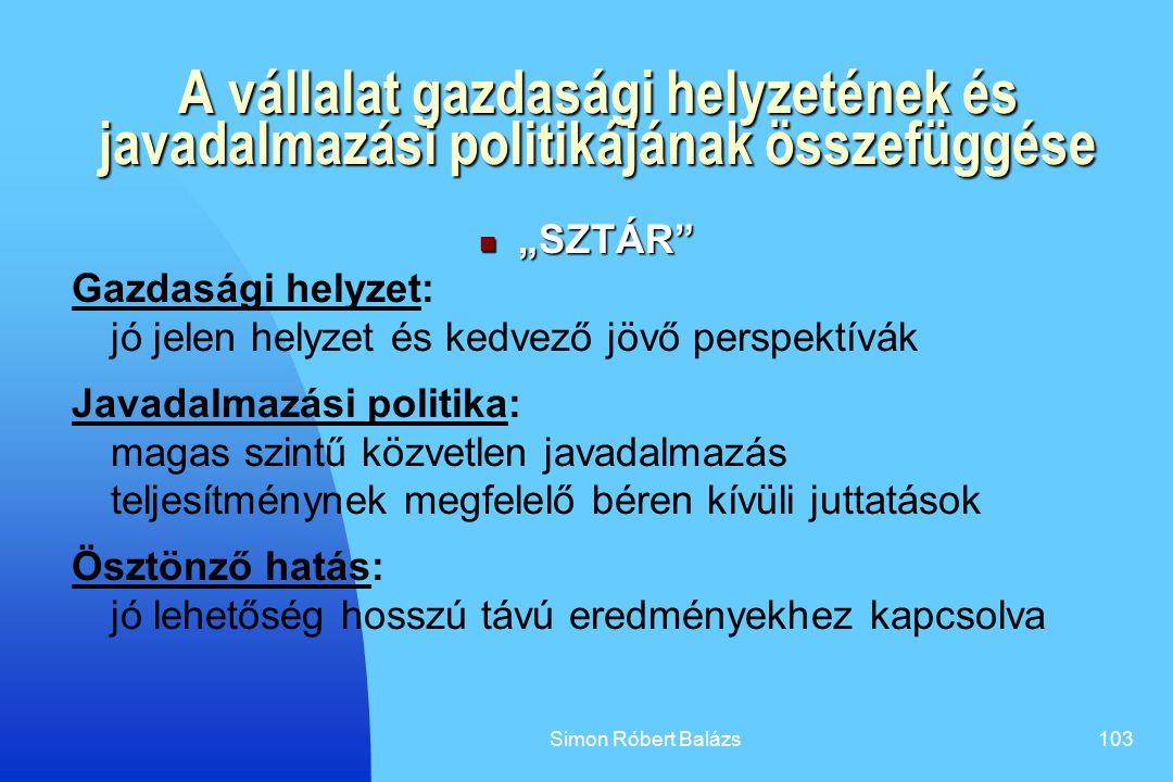 """Simon Róbert Balázs103 A vállalat gazdasági helyzetének és javadalmazási politikájának összefüggése """"SZTÁR"""" """"SZTÁR"""" Gazdasági helyzet: jó jelen helyze"""