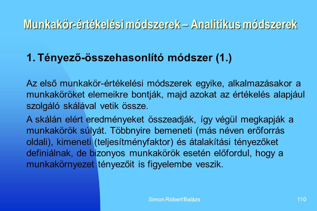 Simon Róbert Balázs110 Munkakör-értékelési módszerek – Analitikus módszerek 1. Tényező-összehasonlító módszer (1.) Az első munkakör-értékelési módszer