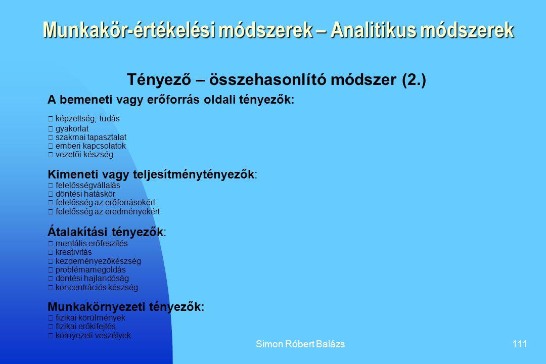 Simon Róbert Balázs111 Munkakör-értékelési módszerek – Analitikus módszerek Tényező – összehasonlító módszer (2.) A bemeneti vagy erőforrás oldali tén