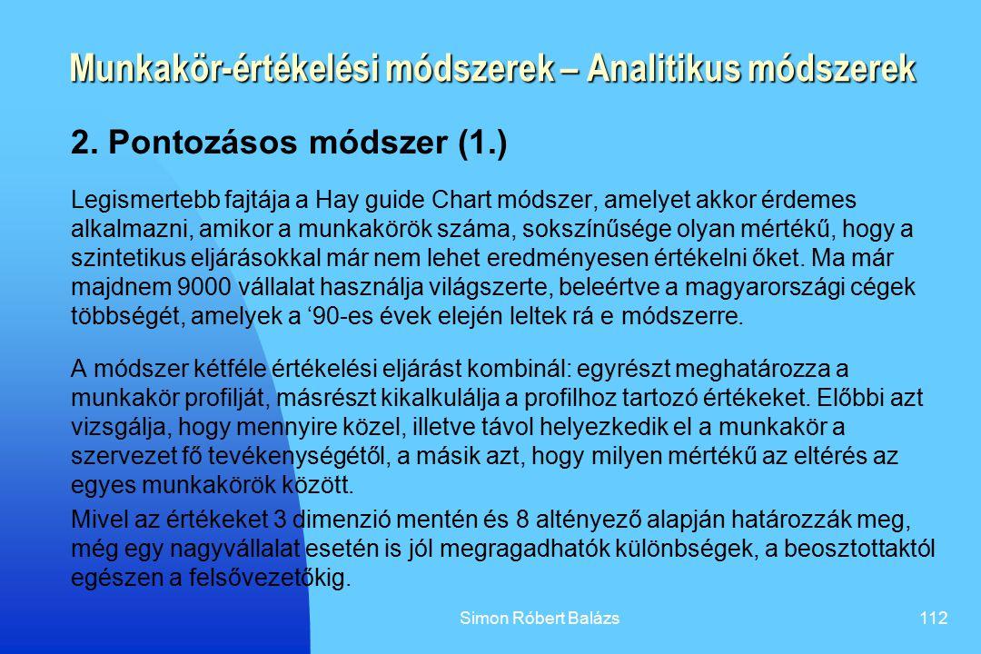 Simon Róbert Balázs112 Munkakör-értékelési módszerek – Analitikus módszerek 2. Pontozásos módszer (1.) Legismertebb fajtája a Hay guide Chart módszer,
