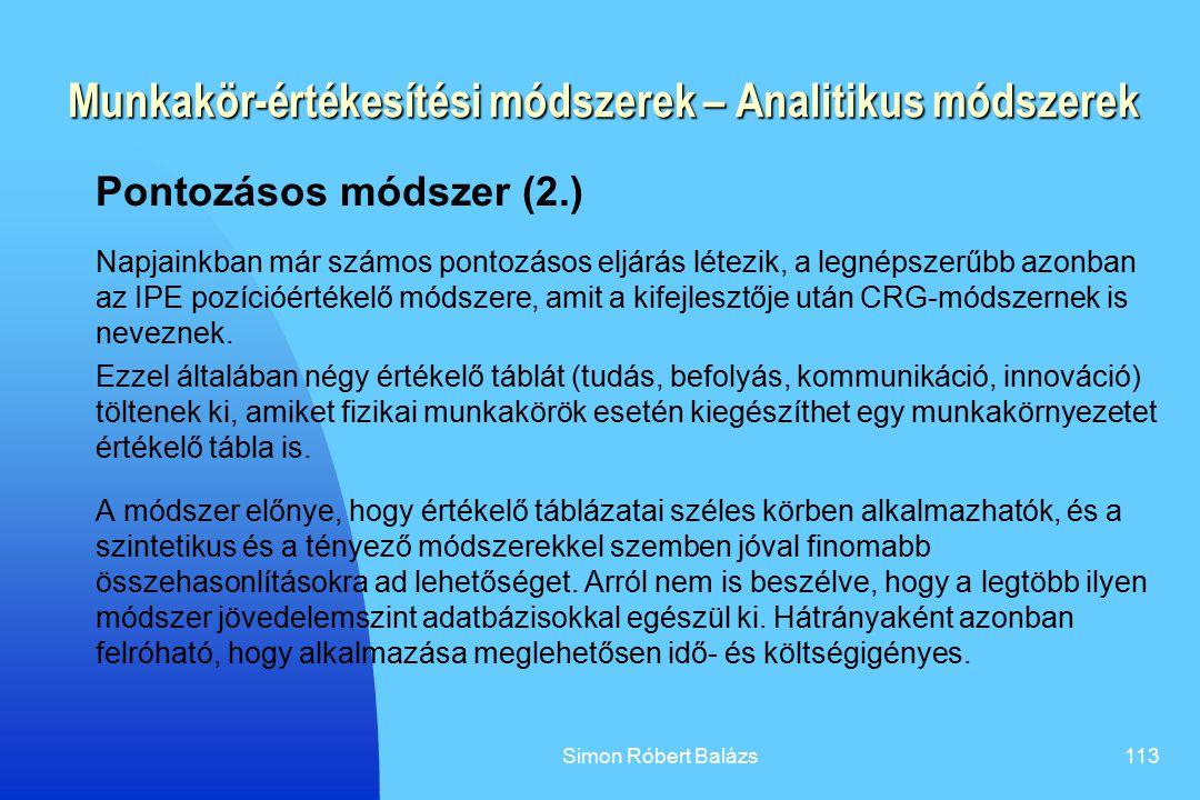 Simon Róbert Balázs113 Munkakör-értékesítési módszerek – Analitikus módszerek Pontozásos módszer (2.) Napjainkban már számos pontozásos eljárás létezi