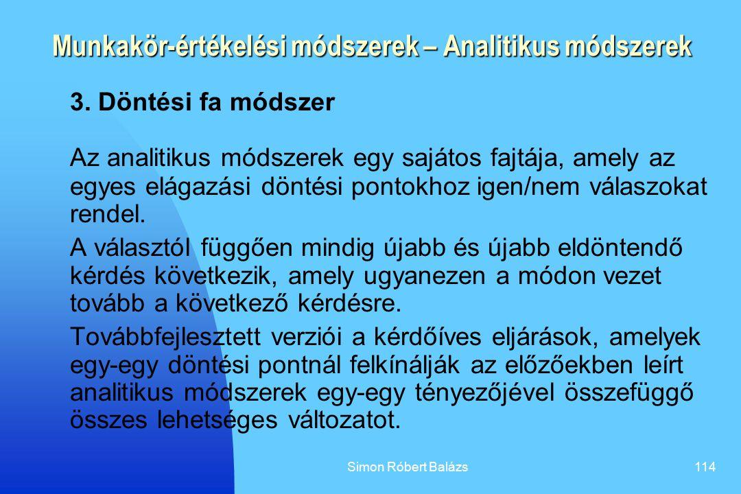 Simon Róbert Balázs114 Munkakör-értékelési módszerek – Analitikus módszerek 3. Döntési fa módszer Az analitikus módszerek egy sajátos fajtája, amely a