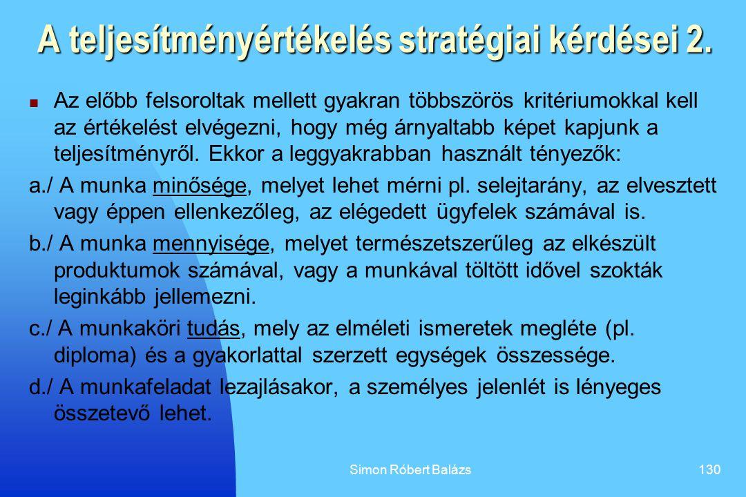 Simon Róbert Balázs130 A teljesítményértékelés stratégiai kérdései 2. Az előbb felsoroltak mellett gyakran többszörös kritériumokkal kell az értékelés