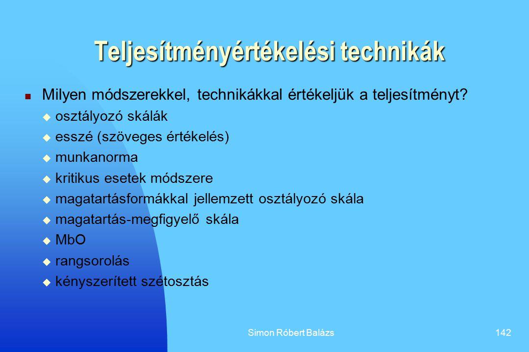Simon Róbert Balázs142 Teljesítményértékelési technikák Milyen módszerekkel, technikákkal értékeljük a teljesítményt?  osztályozó skálák  esszé (szö