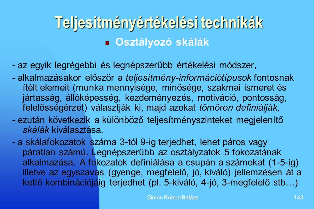 Simon Róbert Balázs143 Teljesítményértékelési technikák Osztályozó skálák - az egyik legrégebbi és legnépszerűbb értékelési módszer, - alkalmazásakor