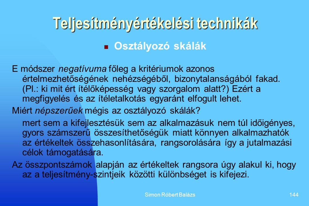 Simon Róbert Balázs144 Teljesítményértékelési technikák Osztályozó skálák E módszer negatívuma főleg a kritériumok azonos értelmezhetőségének nehézség