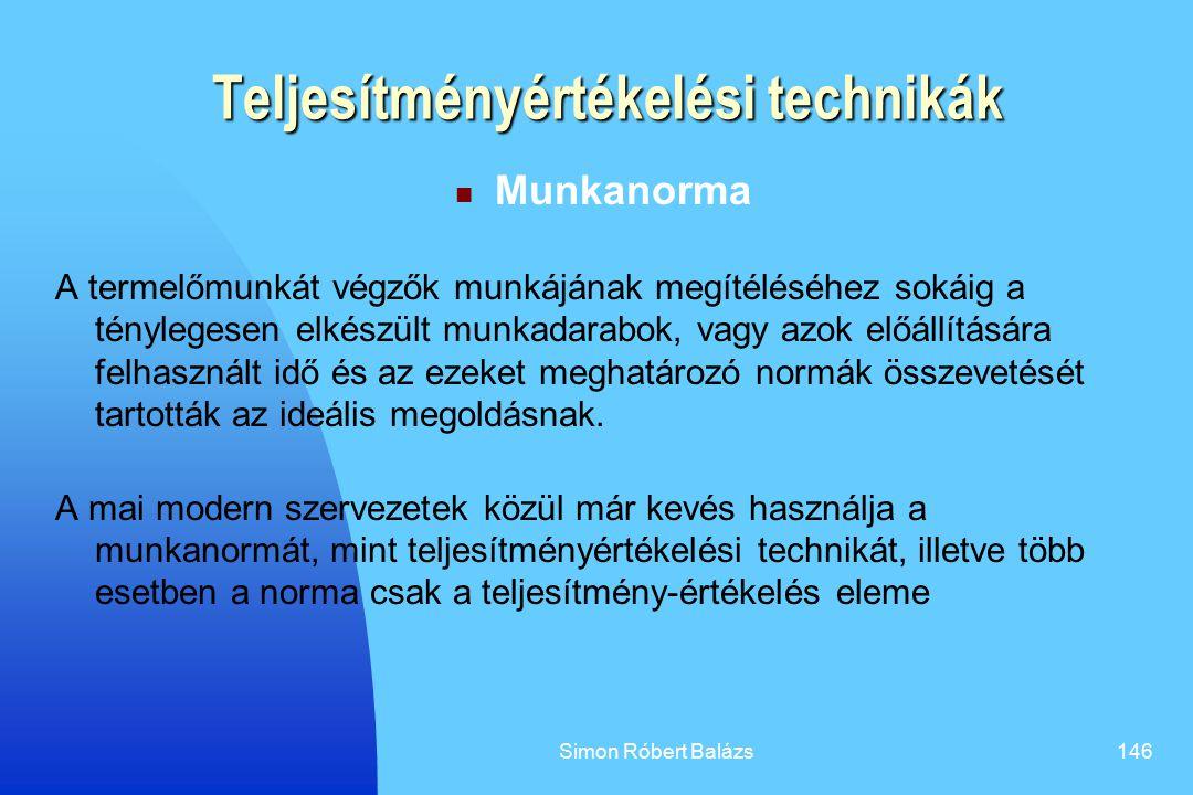 Simon Róbert Balázs146 Teljesítményértékelési technikák Munkanorma A termelőmunkát végzők munkájának megítéléséhez sokáig a ténylegesen elkészült munk