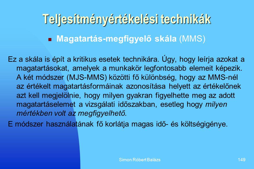 Simon Róbert Balázs149 Teljesítményértékelési technikák Magatartás-megfigyelő skála (MMS) Ez a skála is épít a kritikus esetek technikára. Úgy, hogy l
