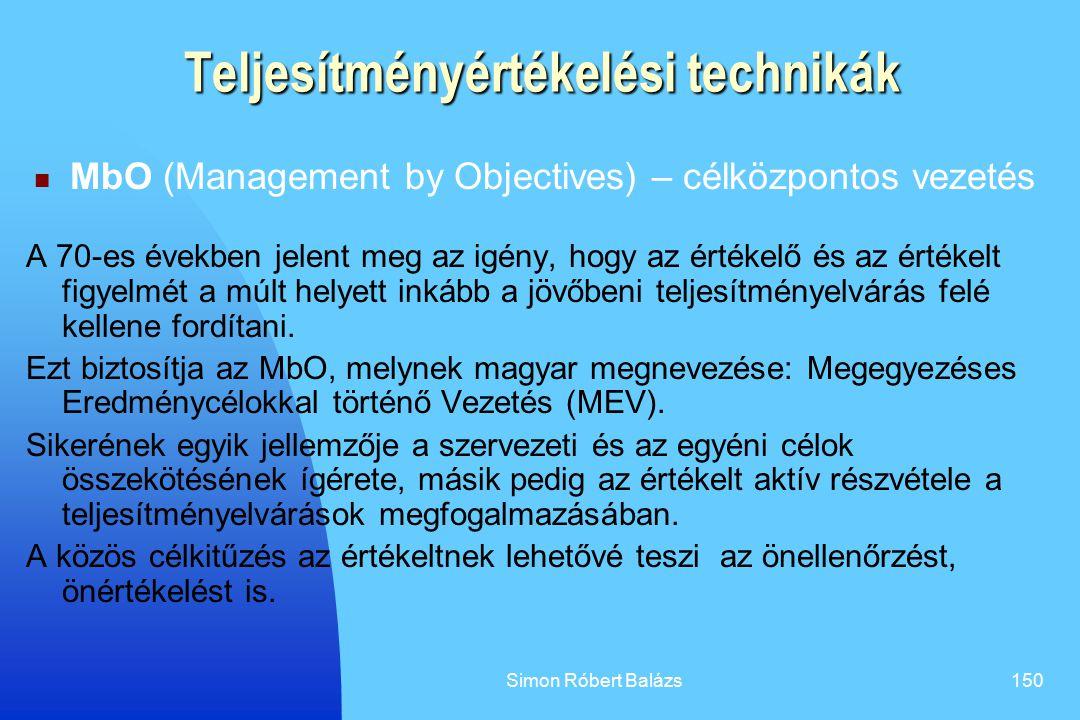 Simon Róbert Balázs150 Teljesítményértékelési technikák MbO (Management by Objectives) – célközpontos vezetés A 70-es években jelent meg az igény, hog