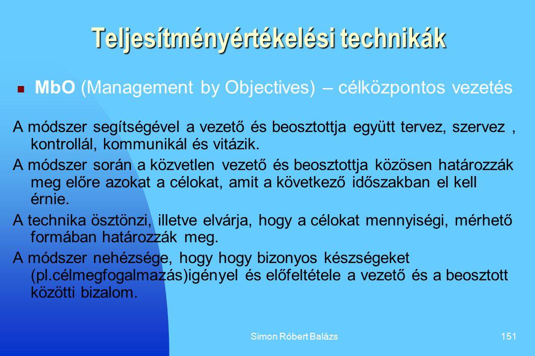 Simon Róbert Balázs151 Teljesítményértékelési technikák MbO (Management by Objectives) – célközpontos vezetés A módszer segítségével a vezető és beosz