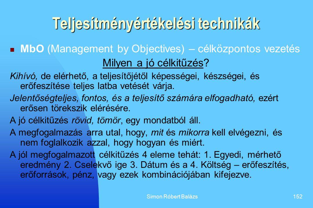 Simon Róbert Balázs152 Teljesítményértékelési technikák MbO (Management by Objectives) – célközpontos vezetés Milyen a jó célkitűzés? Kihívó, de elérh
