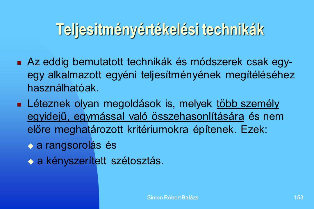 Simon Róbert Balázs153 Teljesitményértékelési technikák Az eddig bemutatott technikák és módszerek csak egy- egy alkalmazott egyéni teljesítményének m