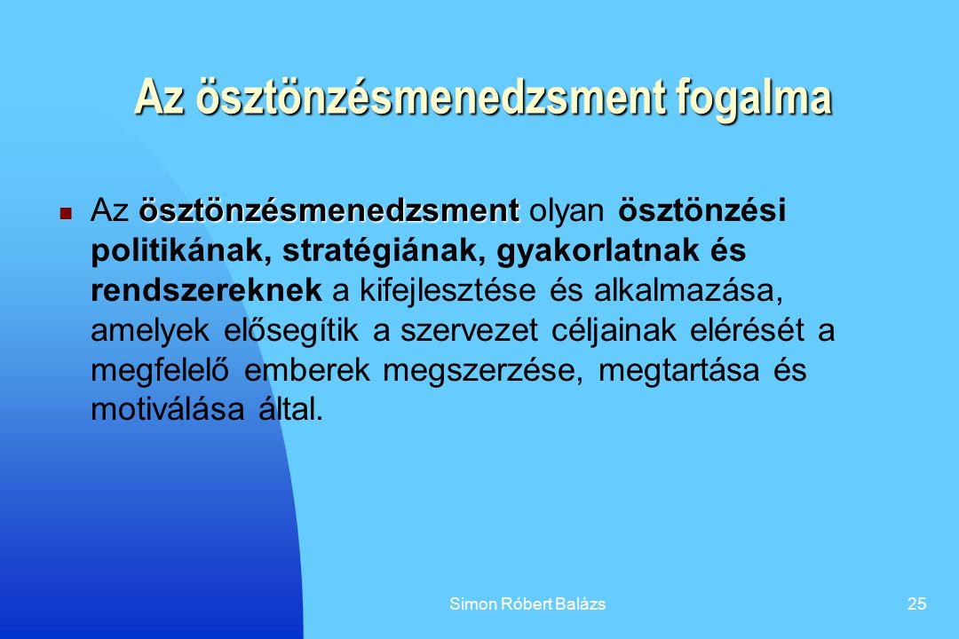 Simon Róbert Balázs25 Az ösztönzésmenedzsment fogalma ösztönzésmenedzsment Az ösztönzésmenedzsment olyan ösztönzési politikának, stratégiának, gyakorl