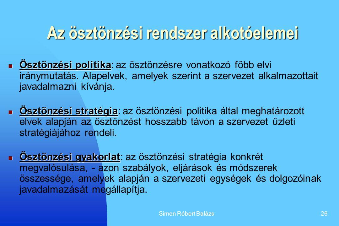 Simon Róbert Balázs26 Az ösztönzési rendszer alkotóelemei Ösztönzési politika Ösztönzési politika: az ösztönzésre vonatkozó főbb elvi iránymutatás. Al